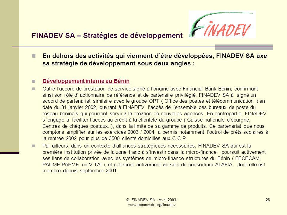 © FINADEV SA - Avril 2003- www.beninweb.org/finadev 27 Développement des partenariats avec les bailleurs partenaires ou non ( BEI, PNUD, CARE..) Parallèlement, FINANCIAL BANK poursuit sa politique de financement à dautres IMFs ( PADME, Timpac Togo..)