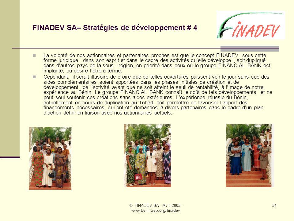© FINADEV SA - Avril 2003- www.beninweb.org/finadev 33 FINADEV SA – Stratégies de développement # 3 Développement externe au Bénin La première étape du développement externe de FINADEV a été la création de FINADEV guichet au sein de FINANCIAL BANK Tchad à NDjamena en août 2001.