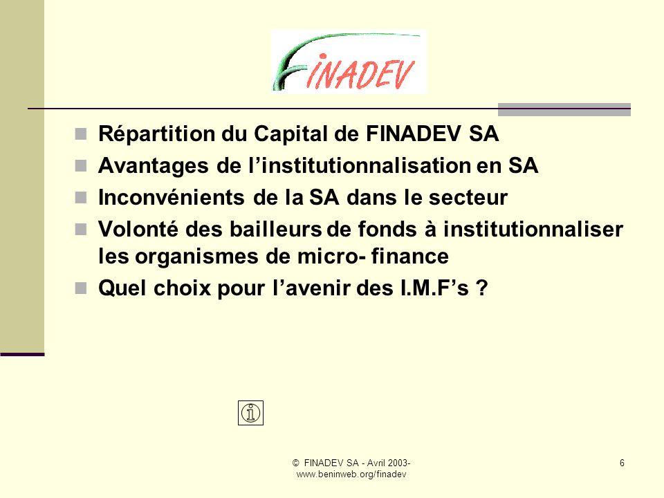© FINADEV SA - Avril 2003- www.beninweb.org/finadev 5 principaux partenaires du PADME ( projet dappui au développement de la micro-entreprise) car elle demeure à ce jour un membre élu de son bureau exécutif.