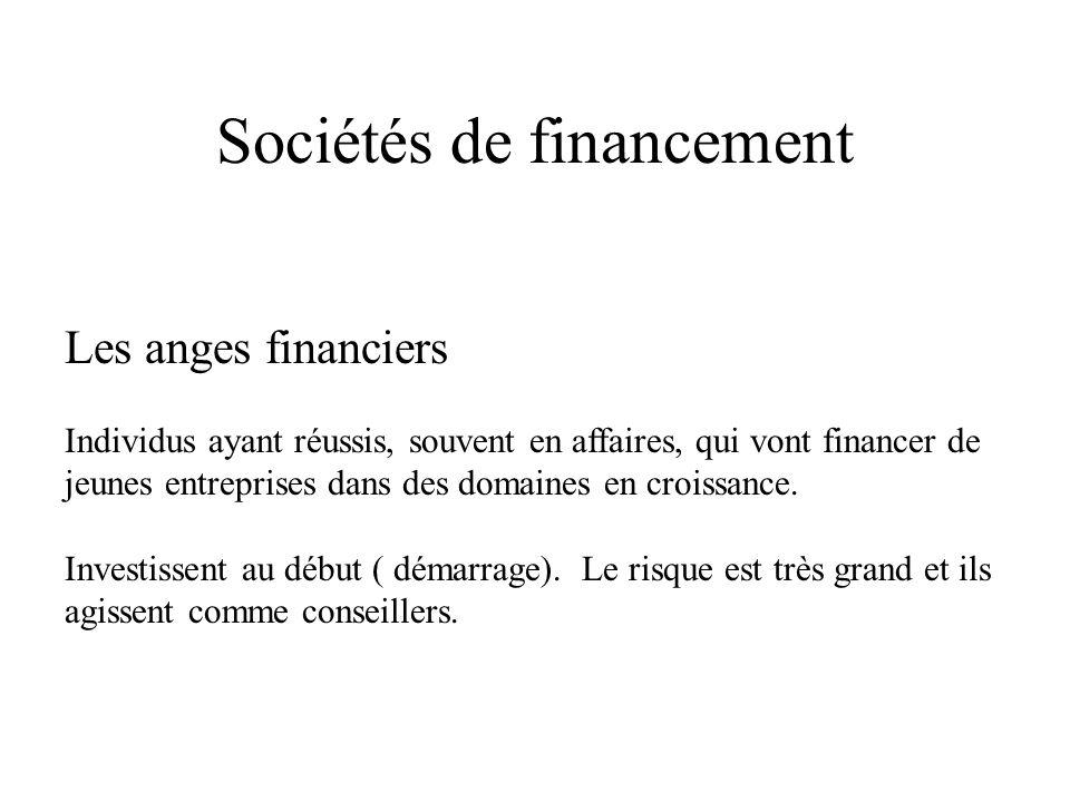 Sociétés de financement Les anges financiers Individus ayant réussis, souvent en affaires, qui vont financer de jeunes entreprises dans des domaines en croissance.