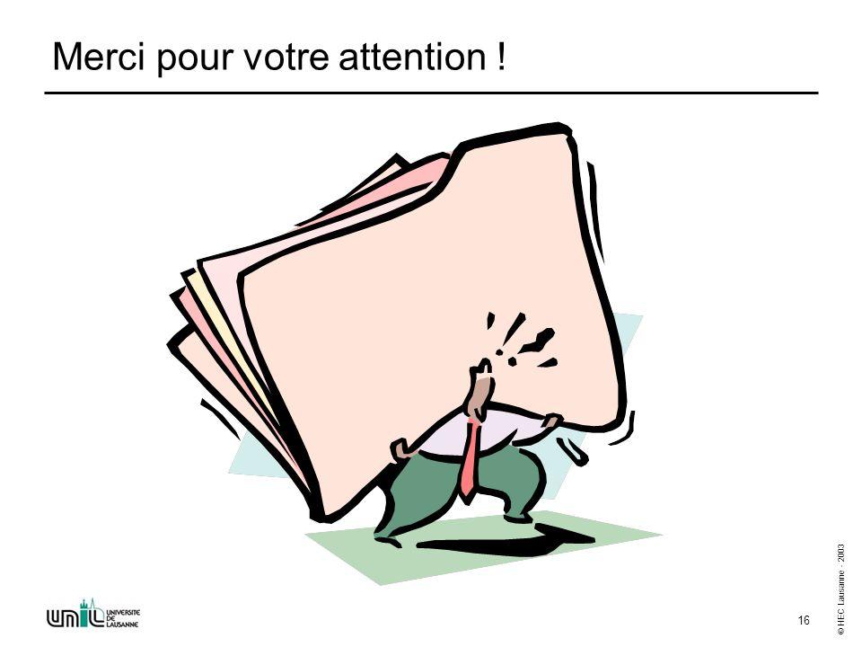 © HEC Lausanne - 2003 16 Merci pour votre attention !