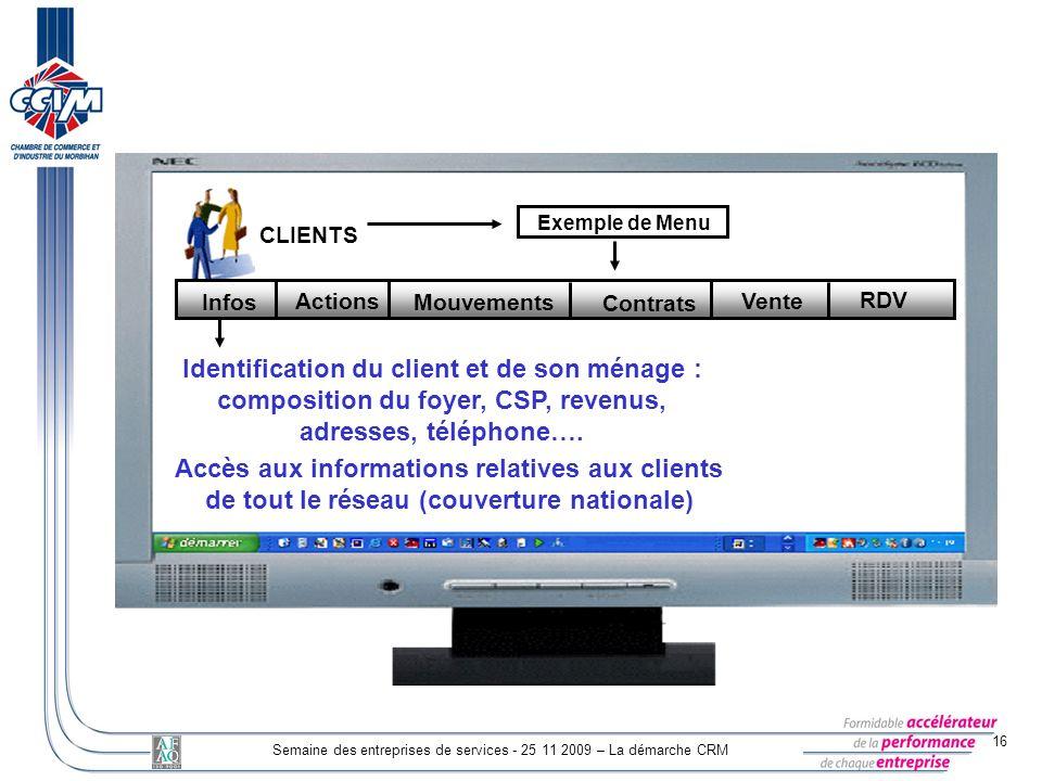 16 Semaine des entreprises de services - 25 11 2009 – La démarche CRM CLIENTS Identification du client et de son ménage : composition du foyer, CSP, r