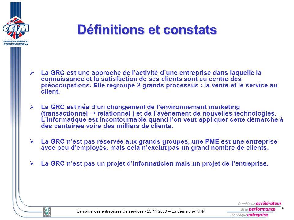 5 Semaine des entreprises de services - 25 11 2009 – La démarche CRM La GRC est une approche de lactivité dune entreprise dans laquelle la connaissanc