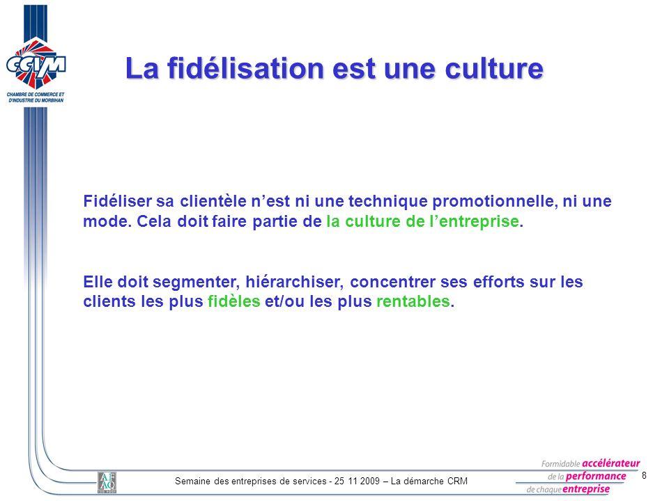 8 Semaine des entreprises de services - 25 11 2009 – La démarche CRM La fidélisation est une culture Fidéliser sa clientèle nest ni une technique prom