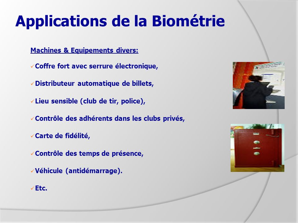 Applications de la Biométrie Machines & Equipements divers: Coffre fort avec serrure électronique, Distributeur automatique de billets, Lieu sensible