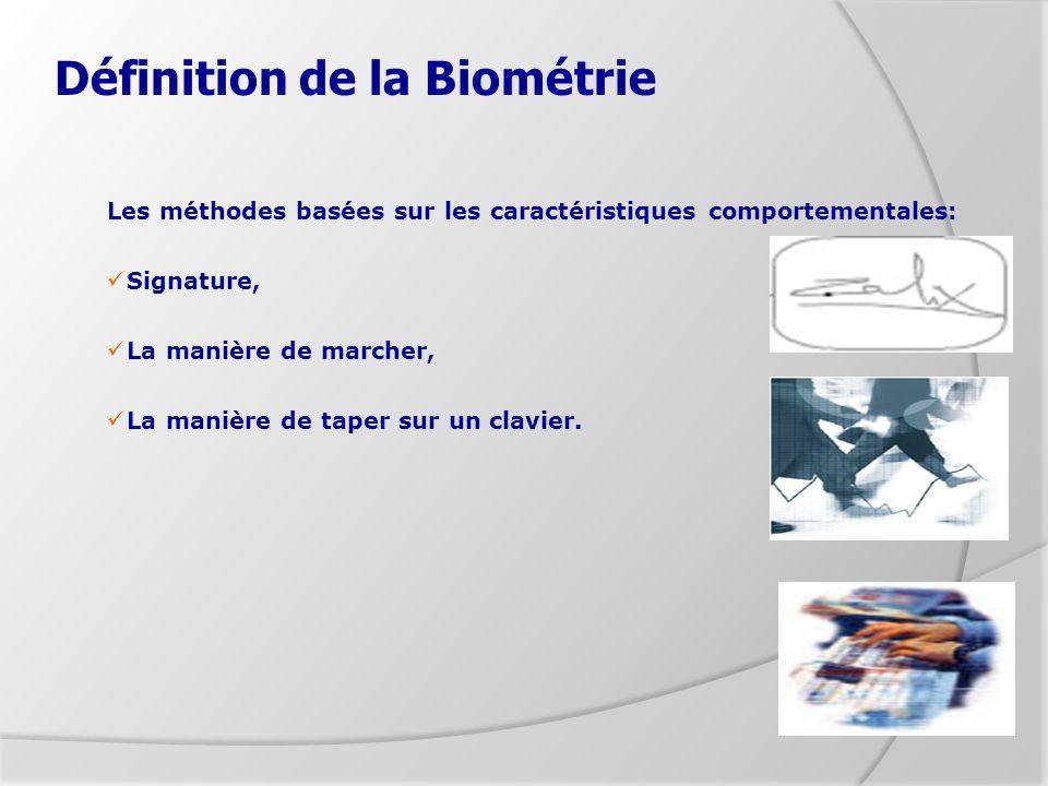 Définition de la Biométrie Les méthodes basées sur les caractéristiques comportementales: Signature, La manière de marcher, La manière de taper sur un