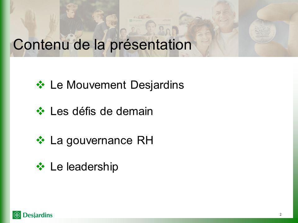 2 Contenu de la présentation Le Mouvement Desjardins Les défis de demain La gouvernance RH Le leadership