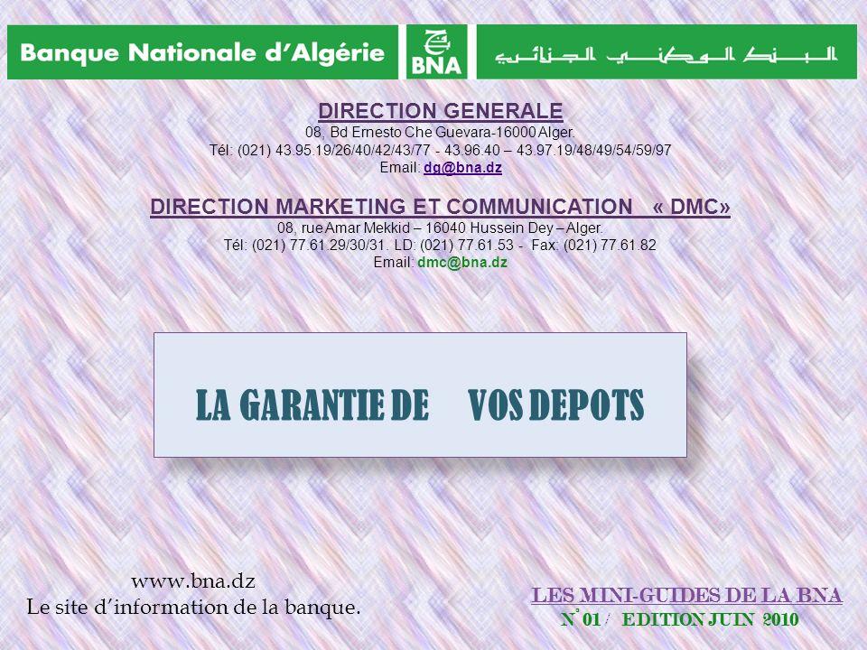 LES MINI-GUIDES DE LA BNA N° 01 / EDITION JUIN 2010 www.bna.dz Le site dinformation de la banque. LA GARANTIE DE VOS DEPOTS DIRECTION GENERALE 08, Bd