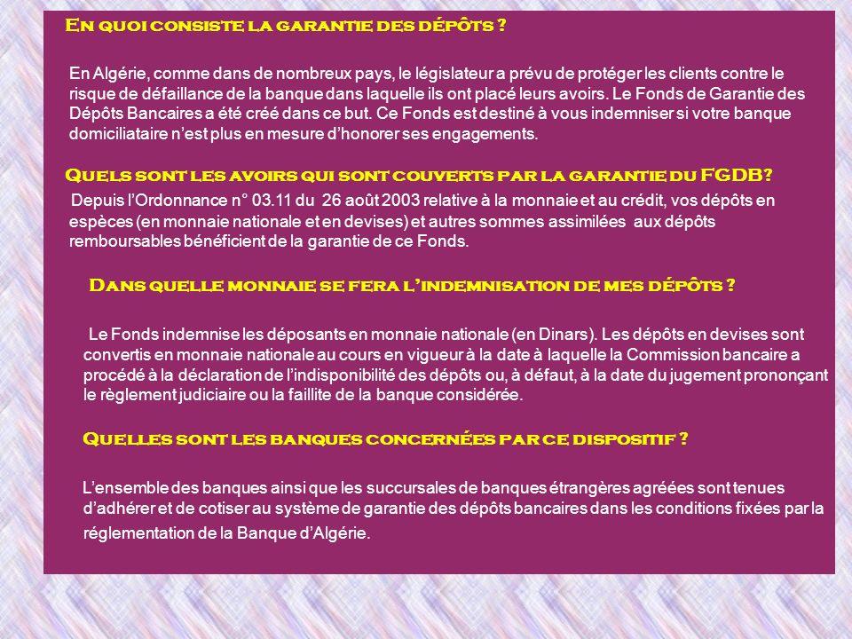 En quoi consiste la garantie des dépôts ? En Algérie, comme dans de nombreux pays, le législateur a prévu de protéger les clients contre le risque de