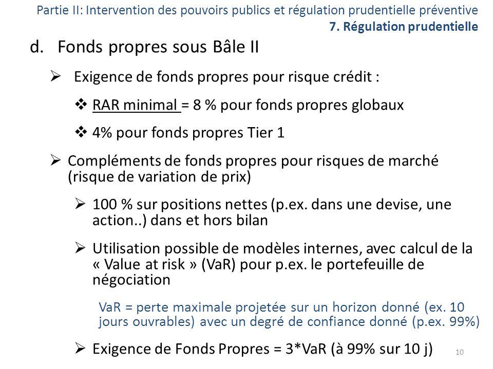 Partie II: Intervention des pouvoirs publics et régulation prudentielle préventive 7. Régulation prudentielle d.Fonds propres sous Bâle II Exigence de