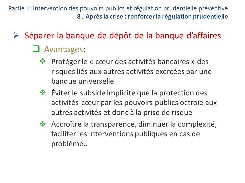 Séparer la banque de dépôt de la banque daffaires Avantages: Protéger le « cœur des activités bancaires » des risques liés aux autres activités exercé
