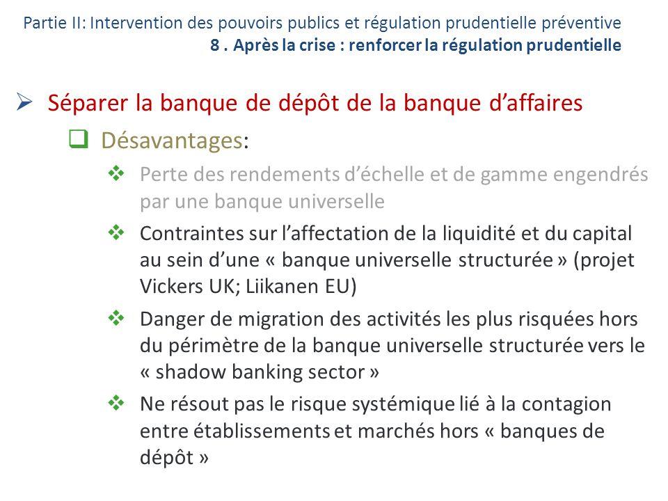 Séparer la banque de dépôt de la banque daffaires Désavantages: Perte des rendements déchelle et de gamme engendrés par une banque universelle Contrai