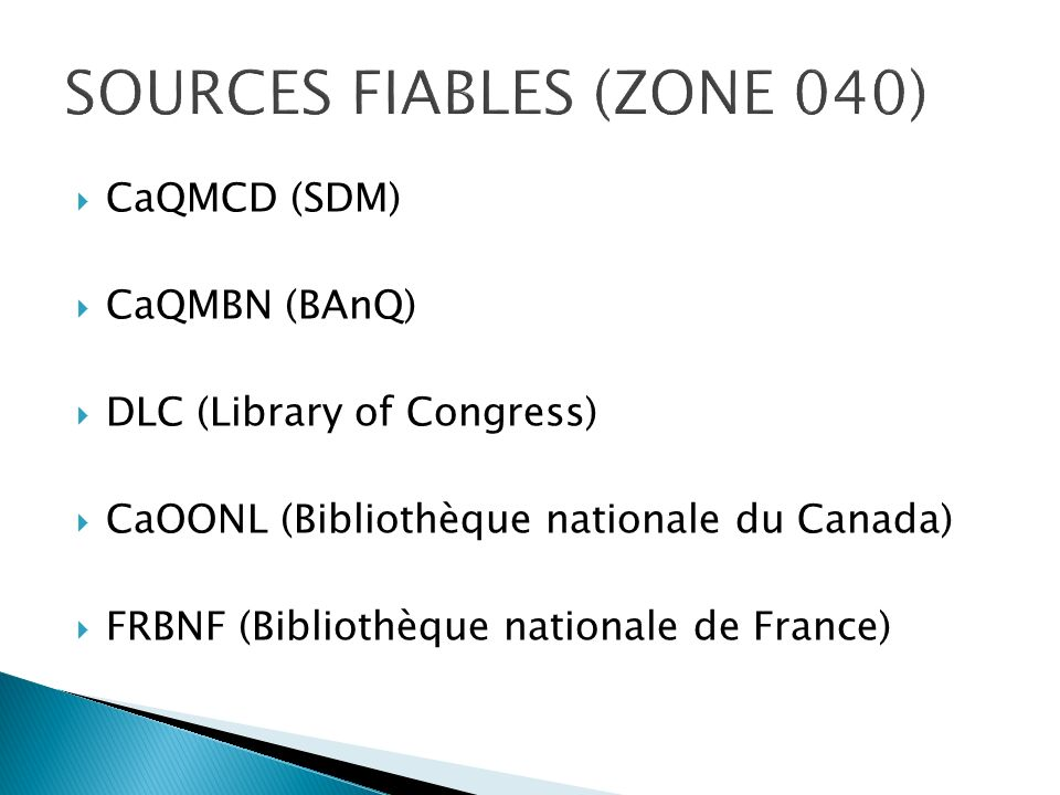 CaQMCD (SDM) CaQMBN (BAnQ) DLC (Library of Congress) CaOONL (Bibliothèque nationale du Canada) FRBNF (Bibliothèque nationale de France)