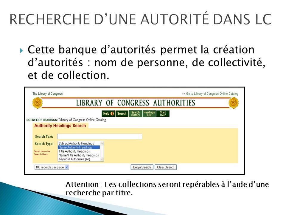 Cette banque dautorités permet la création dautorités : nom de personne, de collectivité, et de collection.