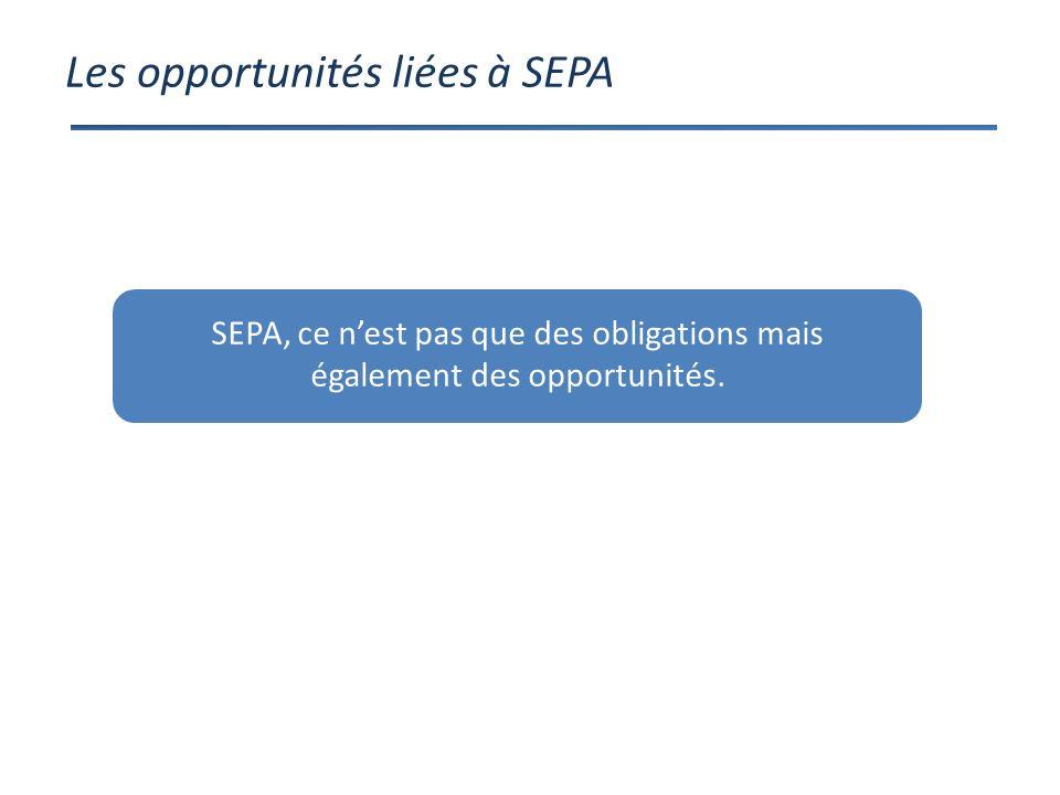 Les opportunités liées à SEPA SEPA, ce nest pas que des obligations mais également des opportunités.