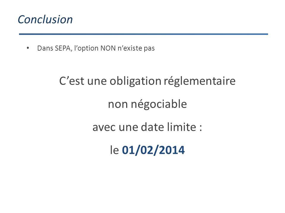 Conclusion Cest une obligation réglementaire non négociable avec une date limite : le 01/02/2014 Dans SEPA, loption NON nexiste pas