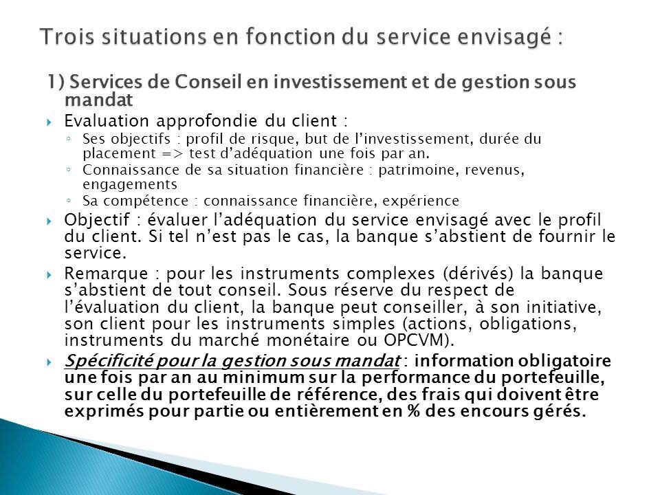 1) Services de Conseil en investissement et de gestion sous mandat Evaluation approfondie du client : Ses objectifs : profil de risque, but de linvestissement, durée du placement => test dadéquation une fois par an.