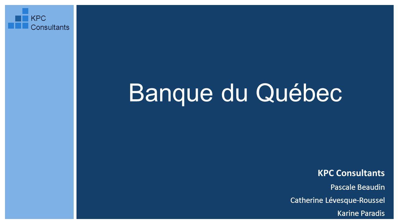 Banque du Québec KPC Consultants Pascale Beaudin Catherine Lévesque-Roussel Karine Paradis KPC Consultants