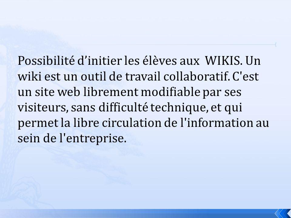 Possibilité dinitier les élèves aux WIKIS. Un wiki est un outil de travail collaboratif.