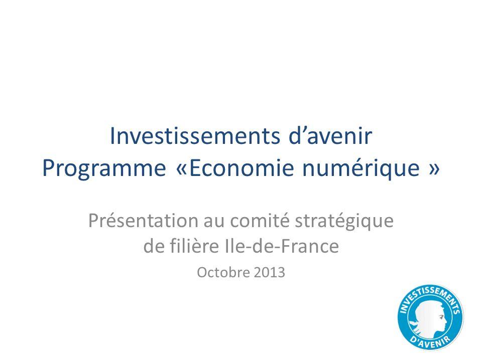 Investissements davenir Programme «Economie numérique » Présentation au comité stratégique de filière Ile-de-France Octobre 2013