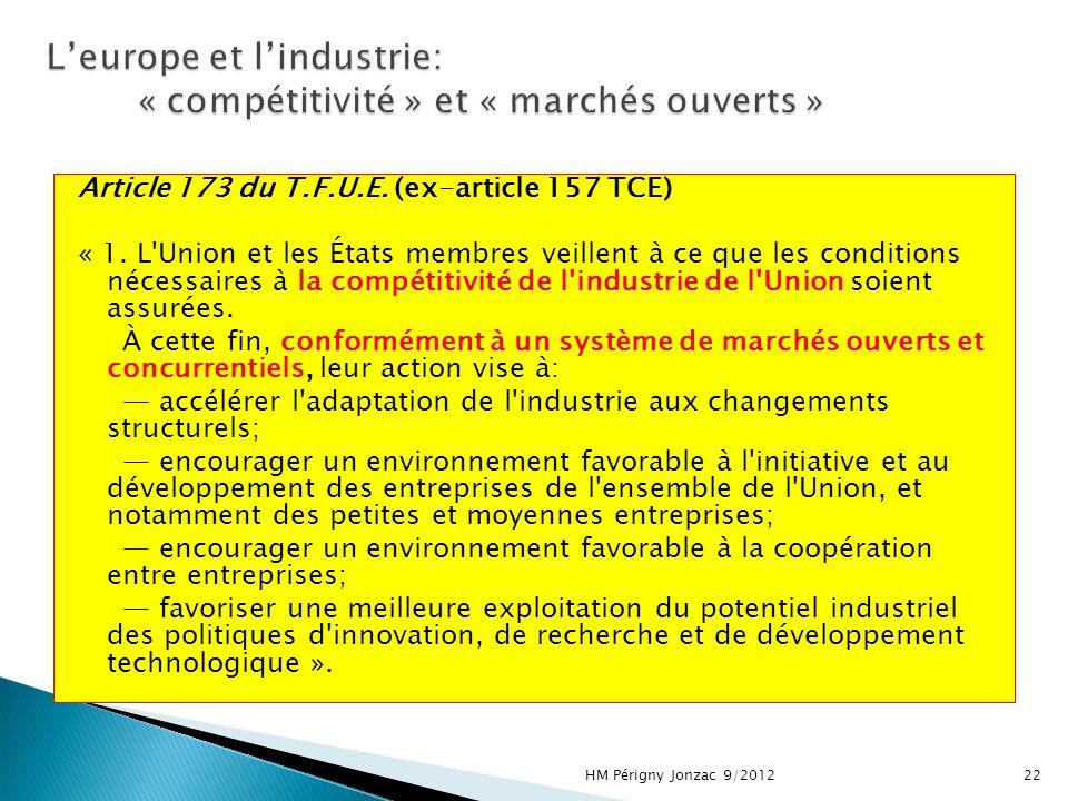 Article 173 du T.F.U.E. (ex-article 157 TCE) « 1. L'Union et les États membres veillent à ce que les conditions nécessaires à la compétitivité de l'in