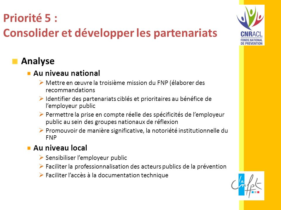 Priorité 5 : Consolider et développer les partenariats Analyse Au niveau national Mettre en œuvre la troisième mission du FNP (élaborer des recommanda
