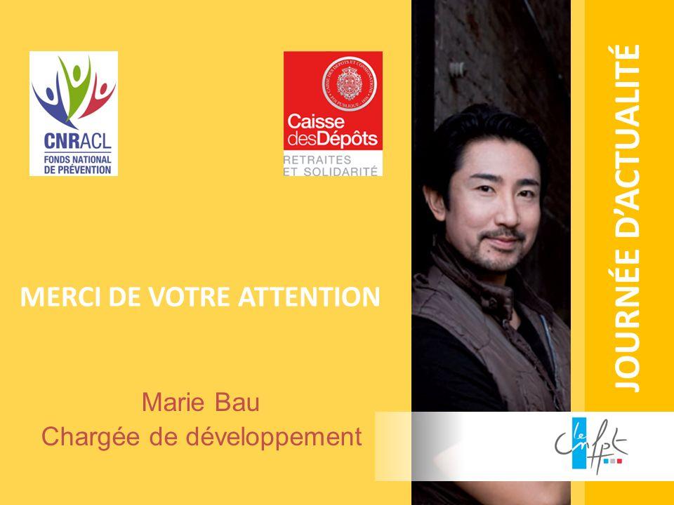 JOURNÉE DACTUALITÉ MERCI DE VOTRE ATTENTION Marie Bau Chargée de développement