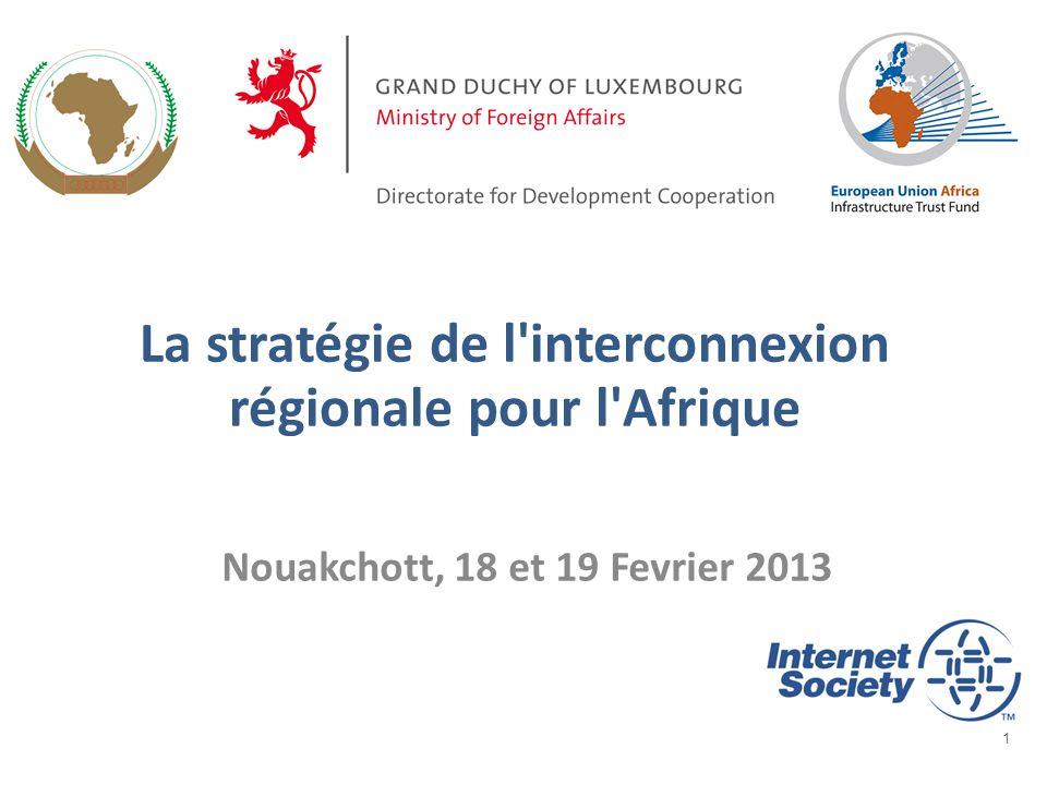 1 La stratégie de l'interconnexion régionale pour l'Afrique Nouakchott, 18 et 19 Fevrier 2013