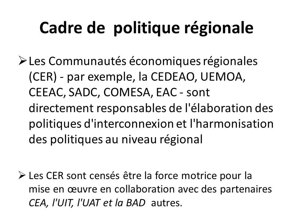 Cadre de politique régionale Les Communautés économiques régionales (CER) - par exemple, la CEDEAO, UEMOA, CEEAC, SADC, COMESA, EAC - sont directement
