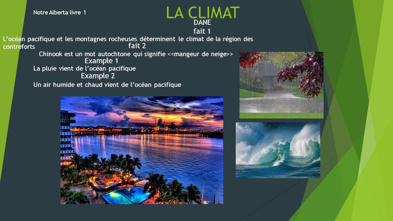 La climat LA CLIMAT DANE fait 1 Locéan pacifique et les montagnes rocheuses déterminent le climat de la région des contreforts fait 2 Chinook est un m