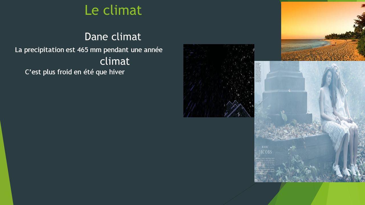 Le climat Dane climat La precipitation est 465 mm pendant une année climat Cest plus froid en été que hiver