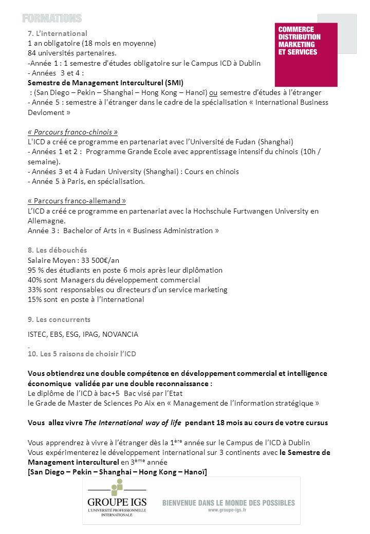 7. Linternational 1 an obligatoire (18 mois en moyenne) 84 universités partenaires. -Année 1 : 1 semestre d'études obligatoire sur le Campus ICD à Dub