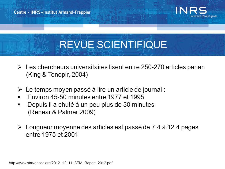 http://www.stm-assoc.org/2012_12_11_STM_Report_2012.pdf REVUE SCIENTIFIQUE Les chercheurs universitaires lisent entre 250-270 articles par an (King &