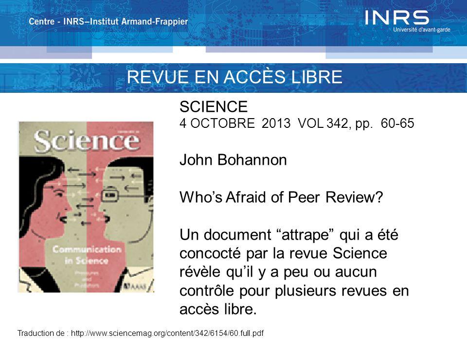REVUE EN ACCÈS LIBRE Traduction de : http://www.sciencemag.org/content/342/6154/60.full.pdf SCIENCE 4 OCTOBRE 2013 VOL 342, pp. 60-65 John Bohannon Wh