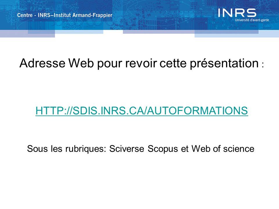 Adresse Web pour revoir cette présentation : HTTP://SDIS.INRS.CA/AUTOFORMATIONS Sous les rubriques: Sciverse Scopus et Web of science