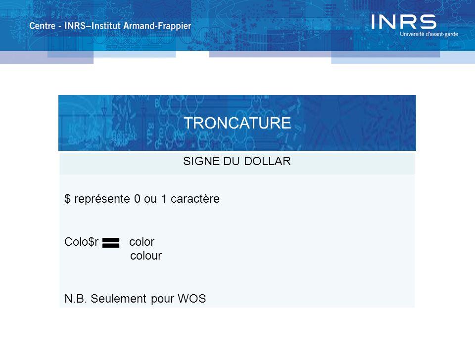 SIGNE DU DOLLAR $ représente 0 ou 1 caractère Colo$r color colour N.B. Seulement pour WOS TRONCATURE