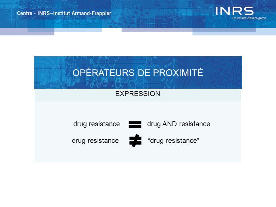 EXPRESSION drug resistance drug AND resistance drug resistance drug resistance OPÉRATEURS DE PROXIMITÉ