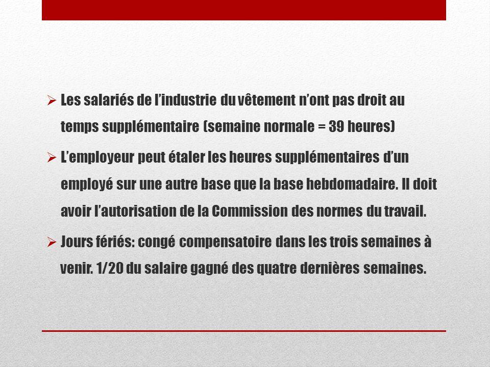 Les salariés de lindustrie du vêtement nont pas droit au temps supplémentaire (semaine normale = 39 heures) Lemployeur peut étaler les heures suppléme