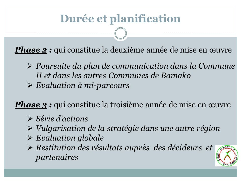 Phase 2 : qui constitue la deuxième année de mise en œuvre Poursuite du plan de communication dans la Commune II et dans les autres Communes de Bamako