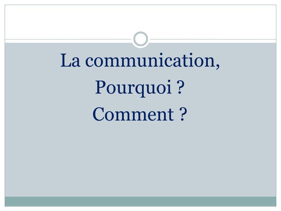 La communication, Pourquoi ? Comment ?