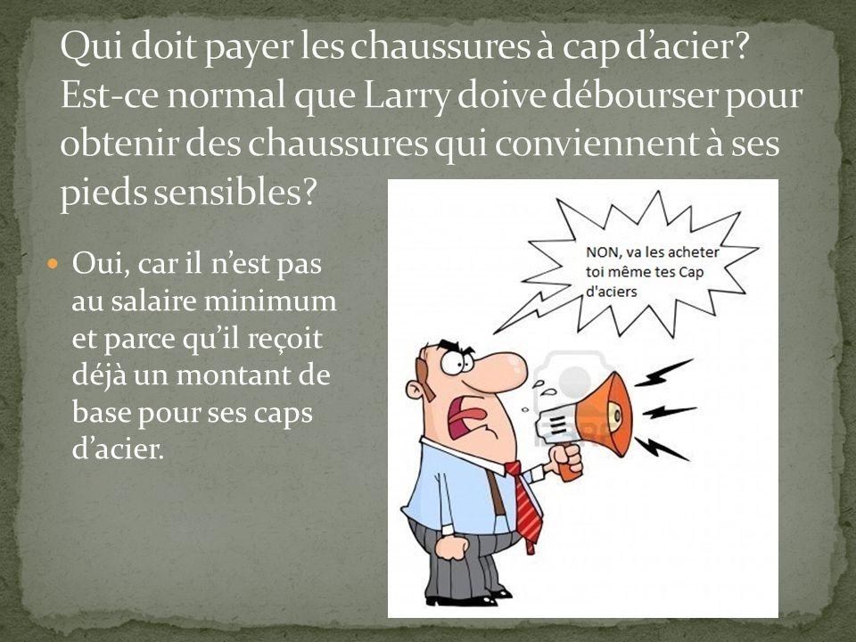 Oui, car il nest pas au salaire minimum et parce quil reçoit déjà un montant de base pour ses caps dacier.
