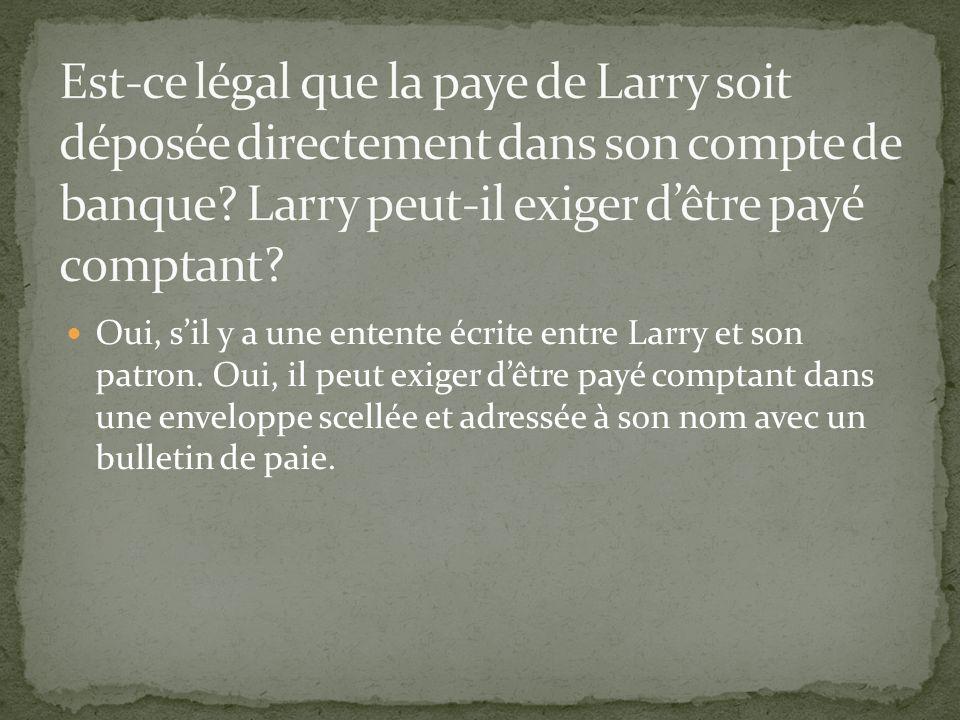 Oui, sil y a une entente écrite entre Larry et son patron.