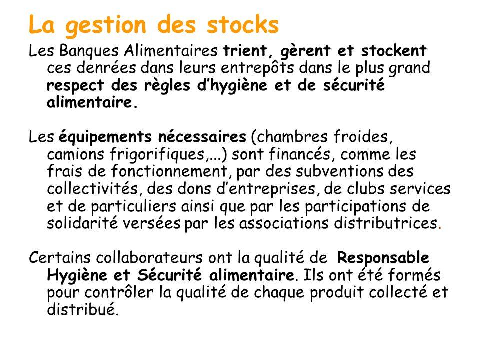 La gestion des stocks Les Banques Alimentaires trient, gèrent et stockent ces denrées dans leurs entrepôts dans le plus grand respect des règles dhygi