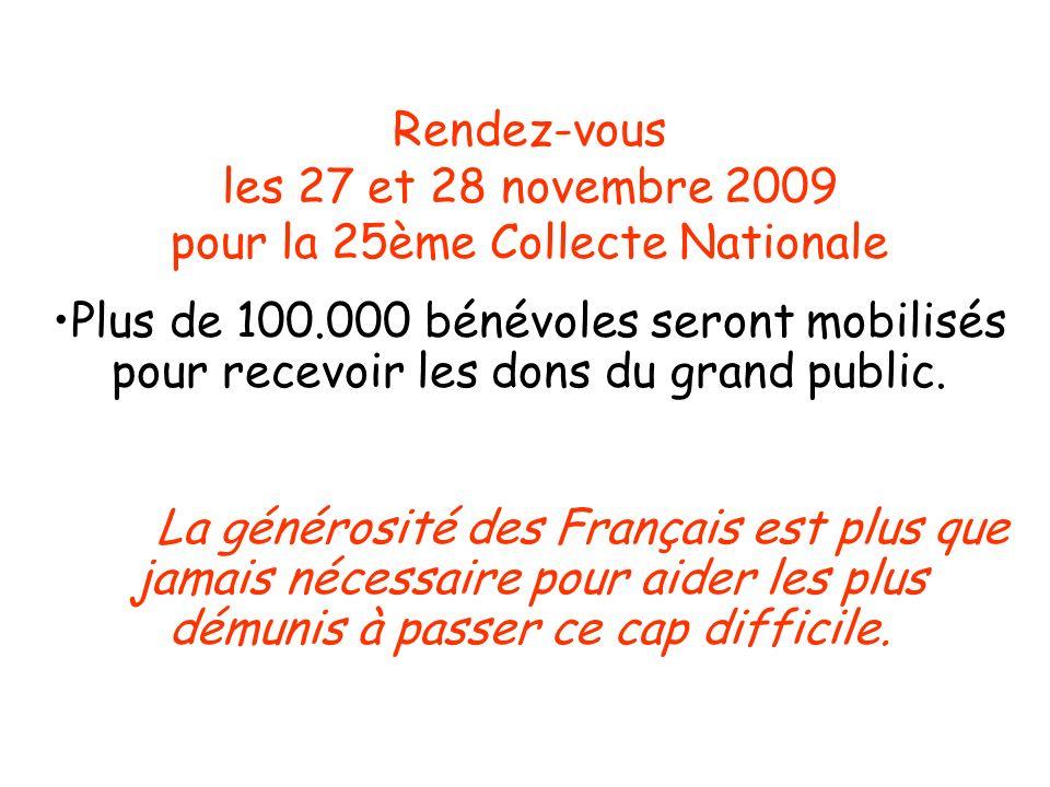 Rendez-vous les 27 et 28 novembre 2009 pour la 25ème Collecte Nationale Plus de 100.000 bénévoles seront mobilisés pour recevoir les dons du grand pub
