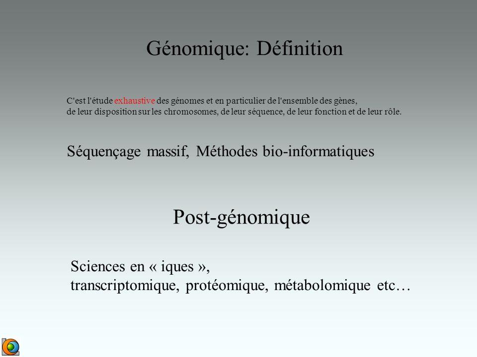 Génomique: Définition C est l étude exhaustive des génomes et en particulier de l ensemble des gènes, de leur disposition sur les chromosomes, de leur séquence, de leur fonction et de leur rôle.