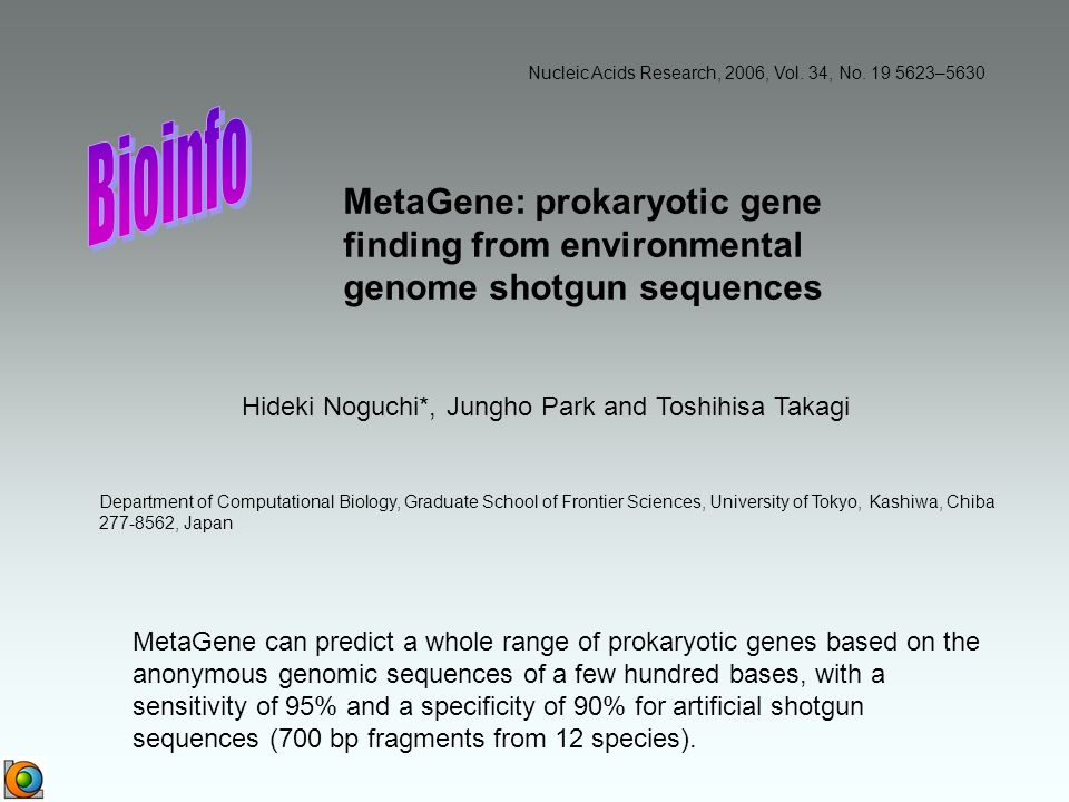 MetaGene: prokaryotic gene finding from environmental genome shotgun sequences Nucleic Acids Research, 2006, Vol. 34, No. 19 5623–5630 MetaGene can pr