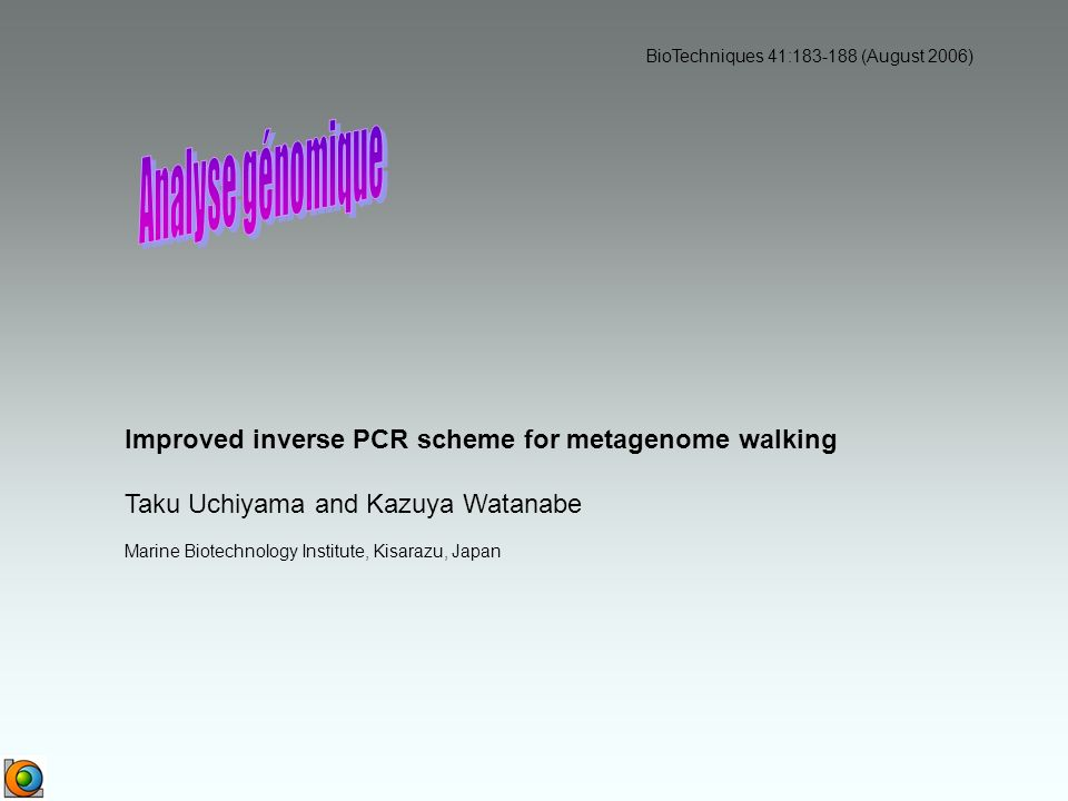 Improved inverse PCR scheme for metagenome walking Taku Uchiyama and Kazuya Watanabe Marine Biotechnology Institute, Kisarazu, Japan BioTechniques 41: