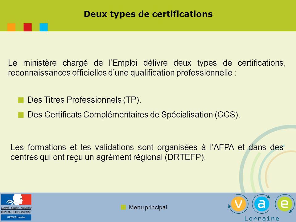 Menu principal Deux types de certifications Le ministère chargé de lEmploi délivre deux types de certifications, reconnaissances officielles dune qualification professionnelle : Des Titres Professionnels (TP).