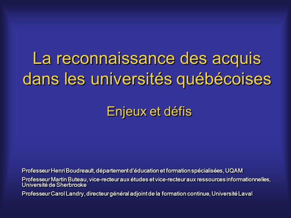 La reconnaissance des acquis dans les universités québécoises Enjeux et défis Professeur Henri Boudreault, département déducation et formation spécial