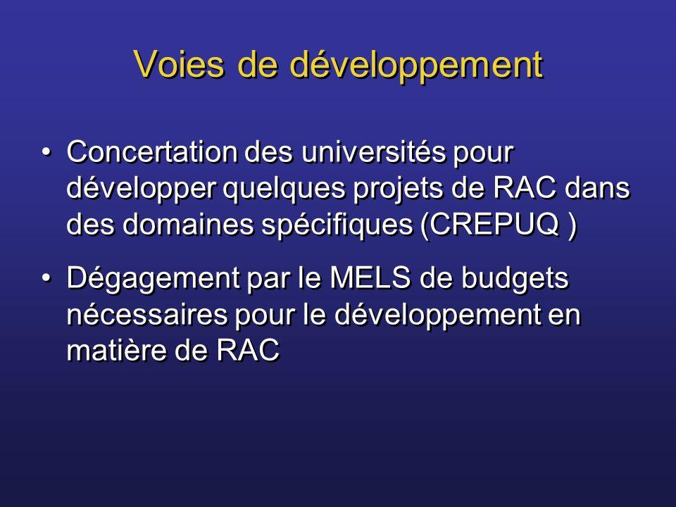 Voies de développement Concertation des universités pour développer quelques projets de RAC dans des domaines spécifiques (CREPUQ ) Dégagement par le